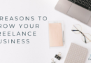 5 Reasons to Grow Your Freelance Business