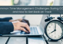 Common Time Management Challenges During COVID and How to Get Back on Track